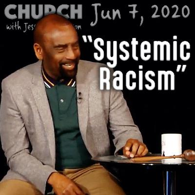 What Is 'Systemic Racism'? (Church 6/7/20)