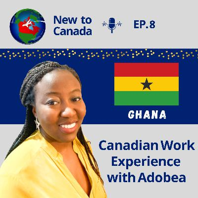Canadian Work Experience | Adobea from Ghana