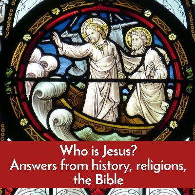 #54 Who is Jesus? Answers from history, religions, and the Bible