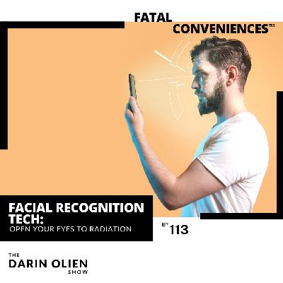 #113 Fatal Conveniences™: Facial Recognition Tech: Open Your Eyes to Radiation