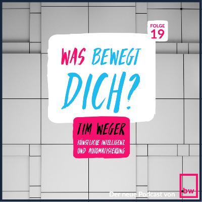 Was bewegt DICH? Insider Gespräche mit Tim Weger - CEO von Workist - Künstliche Intelligenz und Automatisierung