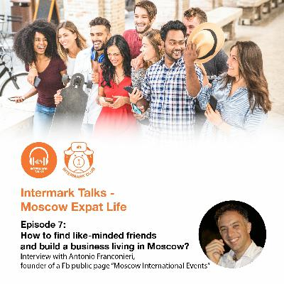 "Episode 7: ""How to find like-minded friends and build a business living in Moscow""?"