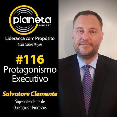 #116 - Protagonismo Executivo com Salvatore Clemente, Superintendente de Operações e Processos