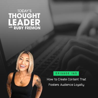 165: How to Create Content That Fosters Audience Loyalty