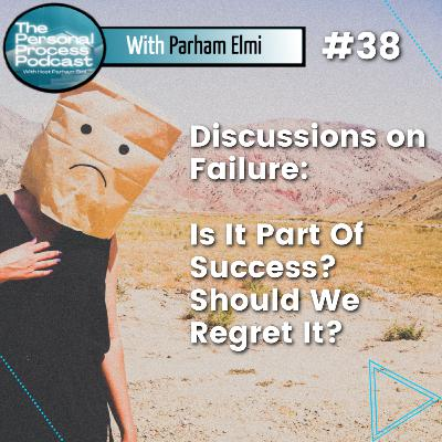 Is FAILURE Part of Success? | Personal Process Podcast Episode #38