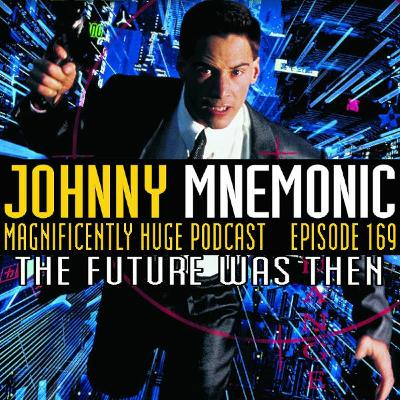 Episode 169 - Johnny Mnemonic: The Future Was Then