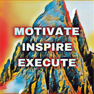 Motivate, Inspire, & Execute: Know the difference and change your life
