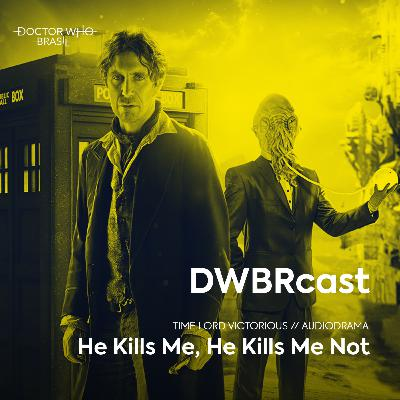 DWBRcast Time Lord Victorious 10 - He Kills Me, He Kills Me Not