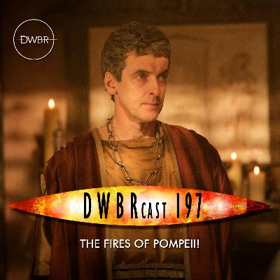 DWBRcast 197 - The Fires of Pompeii!