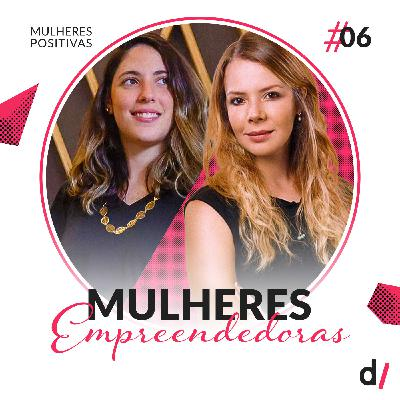 Mulheres Positivas #06 - Mulheres Empreendedoras | com Camila Folkmann e Luiza Terpins