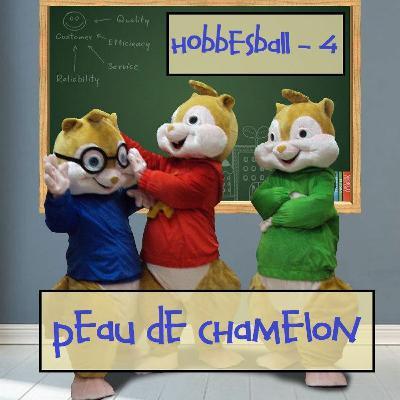 Hobbesball #4 - Peau de Chamelon