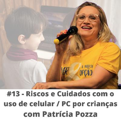 #13 - Riscos e cuidados com o uso de celulares/PC por crianças - com Patrícia Pozza