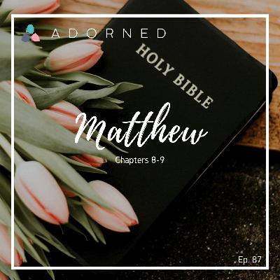 Ep. 87 - Matthew - Chapters 8-9