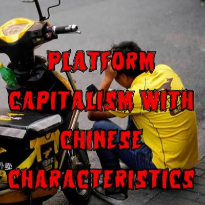 64. Platform Capitalism with Chinese Characteristics