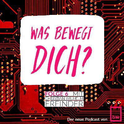 """Was bewegt DICH? Insider-Gespräche mit Christian Wilhelm - einem Erfinder für """"bewegende"""" Produkte."""