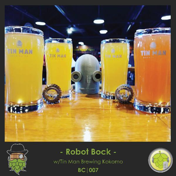 BC007: Robot Bock w/Tin Man Brewing Kokomo