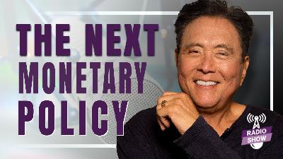 Find Out What the Next Monetary Policy Will Be - Featuring Robert Kiyosaki with guest Richard Duncan