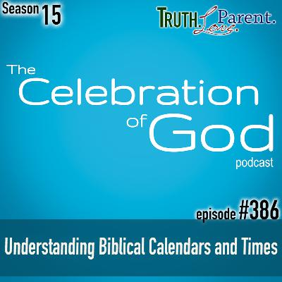 TLP 386 (COG 10): Understanding Biblical Calendars and Times