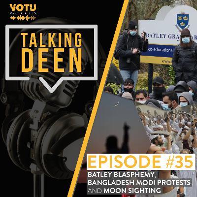 Ep 35: Batley Blasphemy, Bangladesh Modi Protests and Moon Sighting
