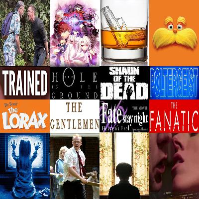 Week 161: (The Fanatic (2019), The Gentlemen (2019), The Hole in the Ground (2019), Trained (2018), Fate/Stay Night: Heaven's Feel - I. Presage Flower (2017), The Lorax (2012), Shaun of the Dead (2004), Poltergeist (1982))