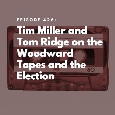 Tim Miller and Tom Ridge on the Woodward Tapes and the Election