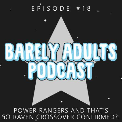 Power Rangers and That's So Raven Crossover Confirmed?! | Barely Adults Podcast #18