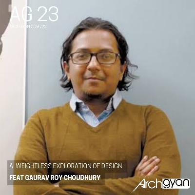 A Weightless Exploration of Design with Gaurav Roy Choudhury | AG 23