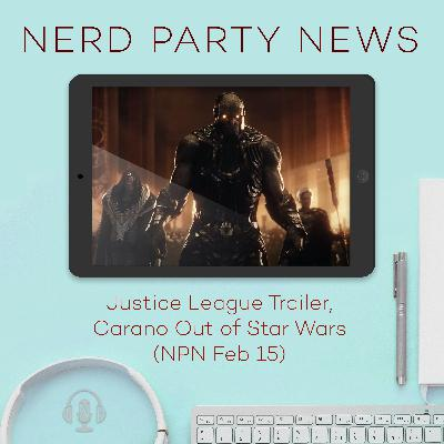 Justice League Trailer, Carano Out of Star Wars (NPN Feb 15)