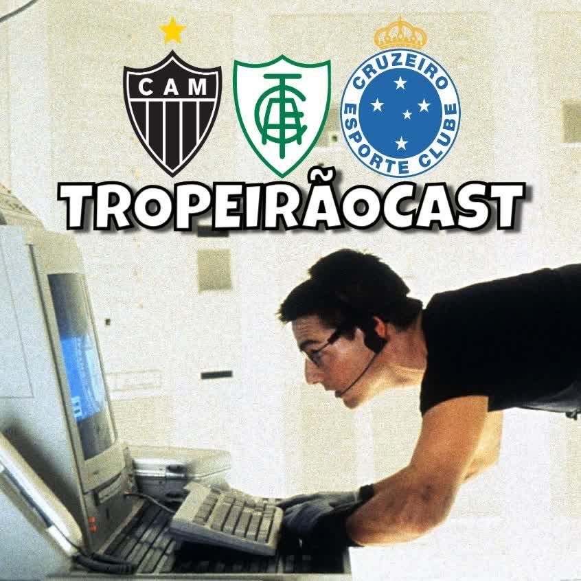 TROPEIRÃOCAST 052 - Começou a Missão: Impossível de Galo, Zero e Coelho?