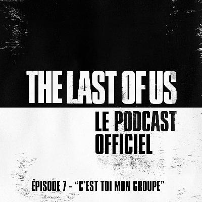 """Épisode 7 –  """"C'est toi mon groupe »"""