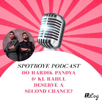 Ep. 27: Do Hardik Pandya & KL Rahul Deserve A Second Chance?