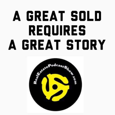 Episode 199: A Great Sold 🏠 requires a Great Story 📖