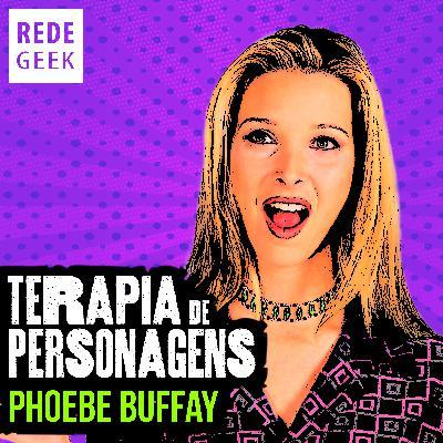 TERAPIA DE PERSONAGENS - Phoebe Buffay