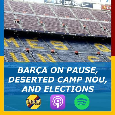 Barça on pause, deserted Camp Nou, and elections