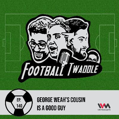 George Weah's cousin is a good guy