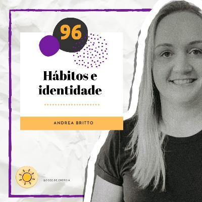Dose #96 - Hábitos e identidade