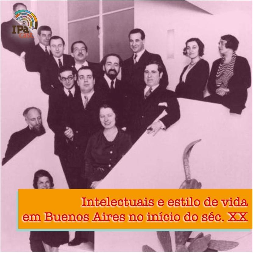 IPACast #013 Intelectuais e estilo de vida em Buenos Aires no início do século 20