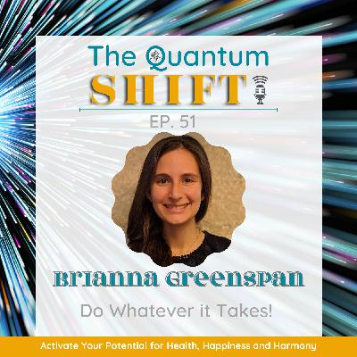 Ep #51 | Do whatever it takes to overcome massive adversity, with Brianna Greenspan