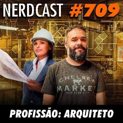 NerdCast 709 - Profissão: Arquiteto