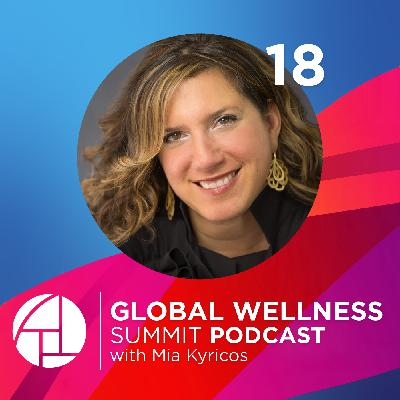 18. Feel, Fuel, & Function: The Landmarks of Wellbeing - with Mia Kyricos from Hyatt Hotels