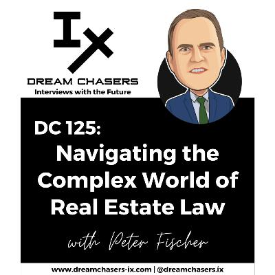 DC125: Peter Fischer - Navigating the Complex World of Real Estate Law