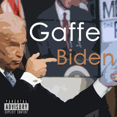 Episode 80: Gaffe Biden