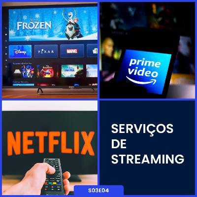 S03E04   Serviços de Streaming