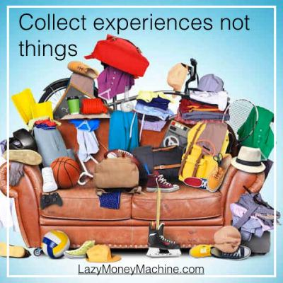 43: Collect experiences not things