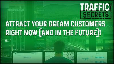 Ep 07 - Attract Your Dream Customers RIGHT NOW (And In The Future)!