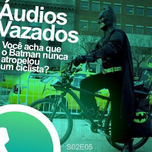 S02E05 - Você acha que o Batman nunca atropelou um ciclista?