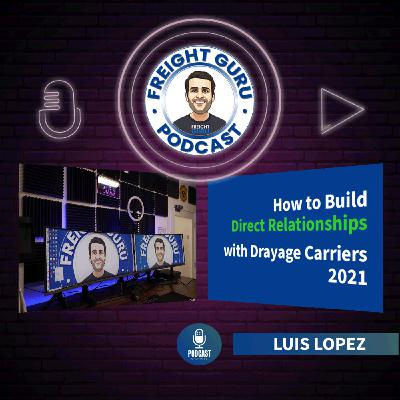How to Build Direct Relationships with Drayage Carriers in 2021 - The Freight Guru Podcast - Ep. 24