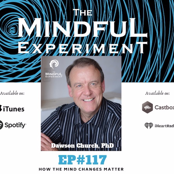 EP#117 - How the Mind Changes Matter