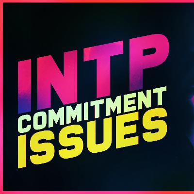 INTP Commitment Issues