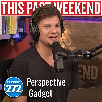Perspective Gadget | This Past Weekend #272